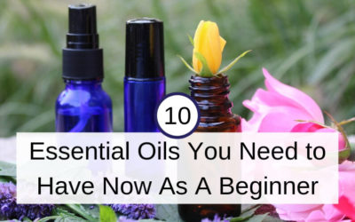 10 Essential Oils You Need to Have Now as a Beginner